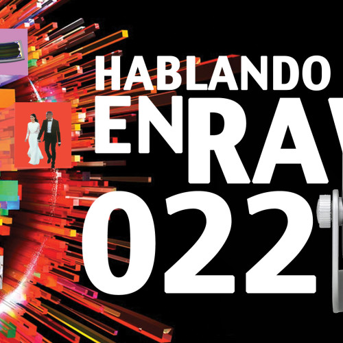 Hablando en RAW 022 – Entre flashes, celebrities y sensores.