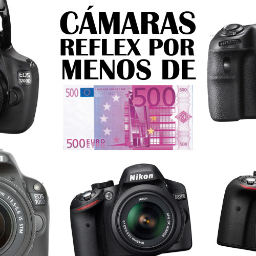 Cámaras reflex por menos de 500€