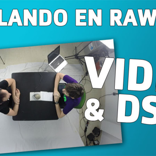 Hablando en RAW 026 – Video y DSLR´s