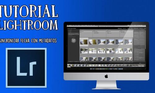 Tutorial Lightroom – Sincronización de hora (metadatos)
