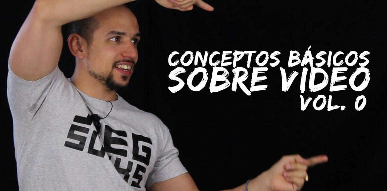 conceptos básicos sobre vídeo – Capitulo 0