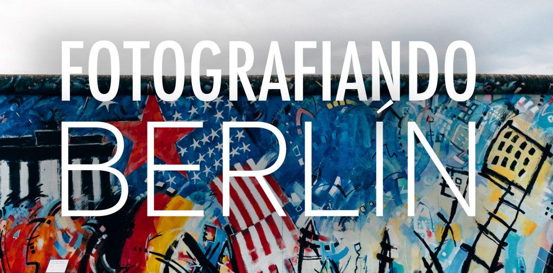 Fotografiando Berlín con la Fujifilm X-T20