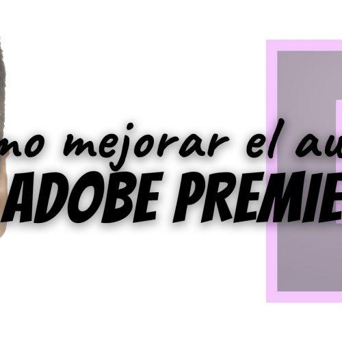 ¿Como mejorar el Audio en Adobe Premiere?
