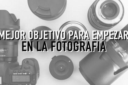 Mejores objetivos para empezar en la fotografía