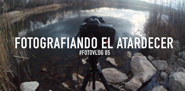 Fotografiando el atardecer- #FOTOVLOG 05