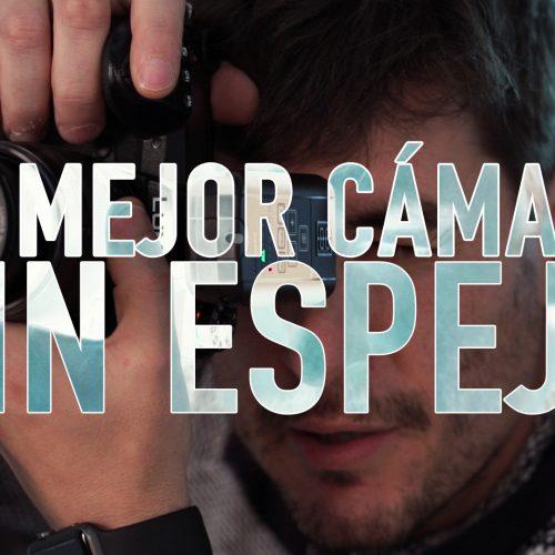 La mejor cámara sin espejo del mercado con Pablo Gil