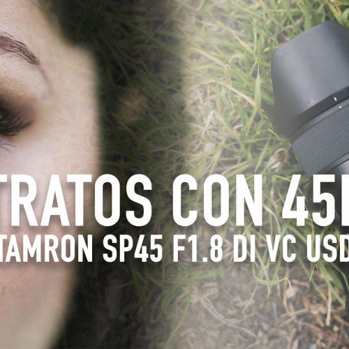 Retratos con objetivo 45mm – Tamron SP 45mm f1.8 Di VC USD
