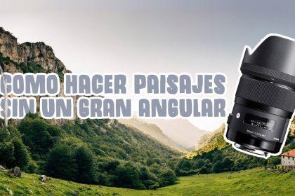Fotografía de paisaje panorámicas sin gran angular