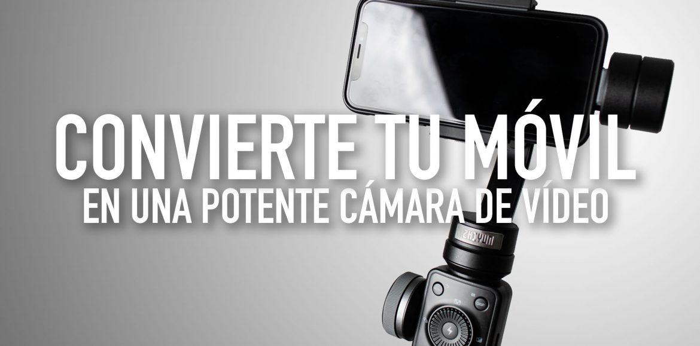 Convierte tu móvil en una potente cámara de vídeo