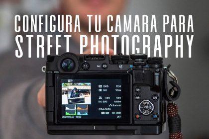 Configura tu cámara fácil para Street Photography