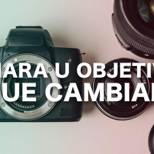 ¿Cambiar la cámara o el objetivo?
